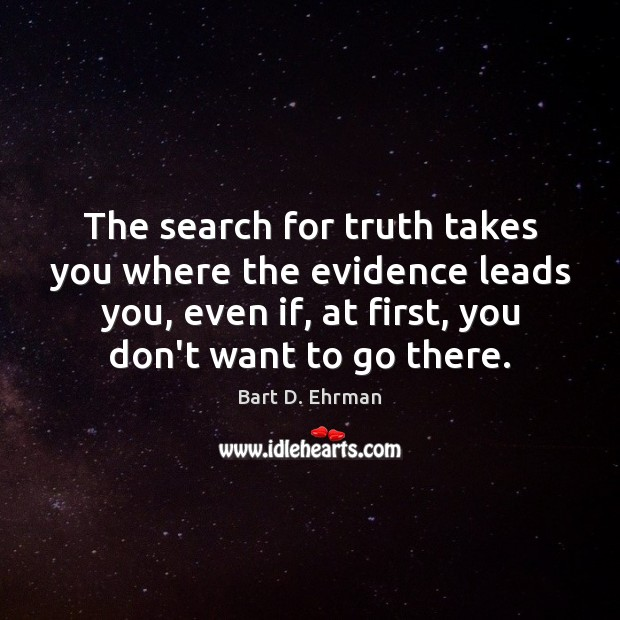 Image, The search for truth takes you where the evidence leads you, even