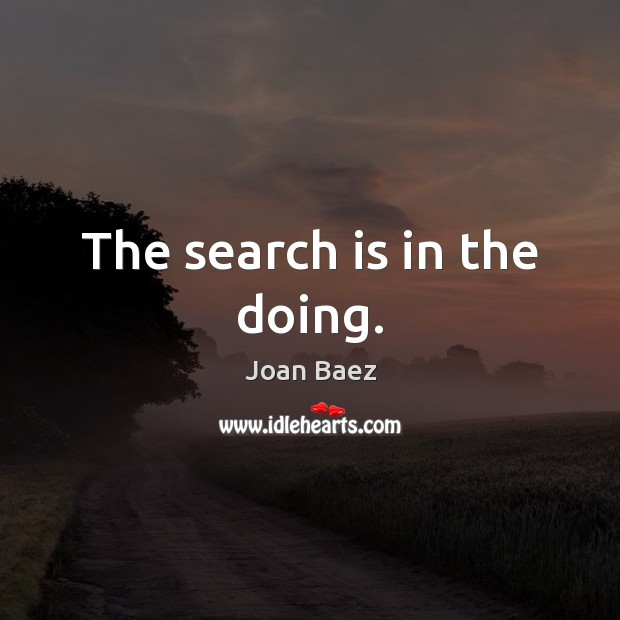 The search is in the doing. Image