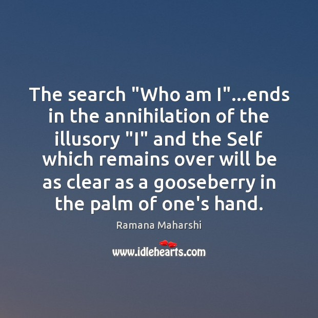 """The search """"Who am I""""…ends in the annihilation of the illusory """" Image"""
