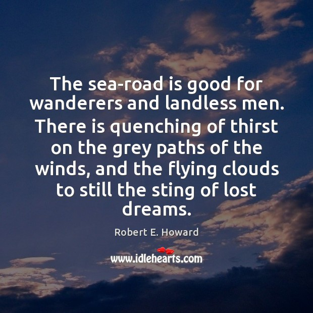 Image, The sea-road is good for wanderers and landless men. There is quenching