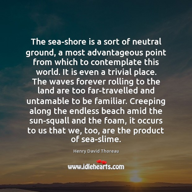 Image, The sea-shore is a sort of neutral ground, a most advantageous point