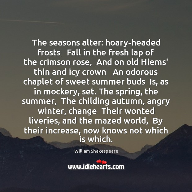 The seasons alter: hoary-headed frosts   Fall in the fresh lap of the William Shakespeare Picture Quote