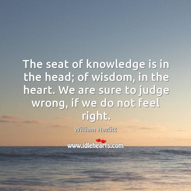The Seat Of Knowledge : William hazlitt quote the seat of knowledge is in