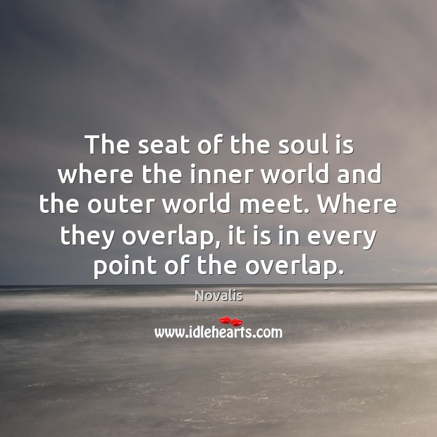 The seat of the soul is where the inner world and the Novalis Picture Quote