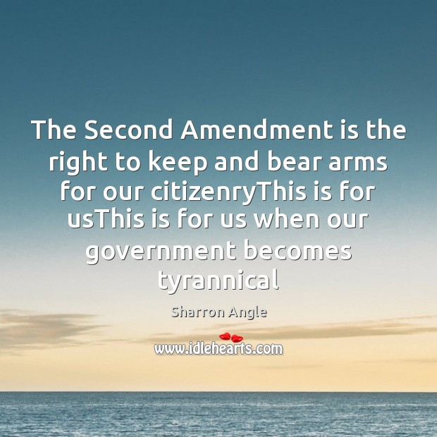 The Second Amendment is the right to keep and bear arms for Sharron Angle Picture Quote