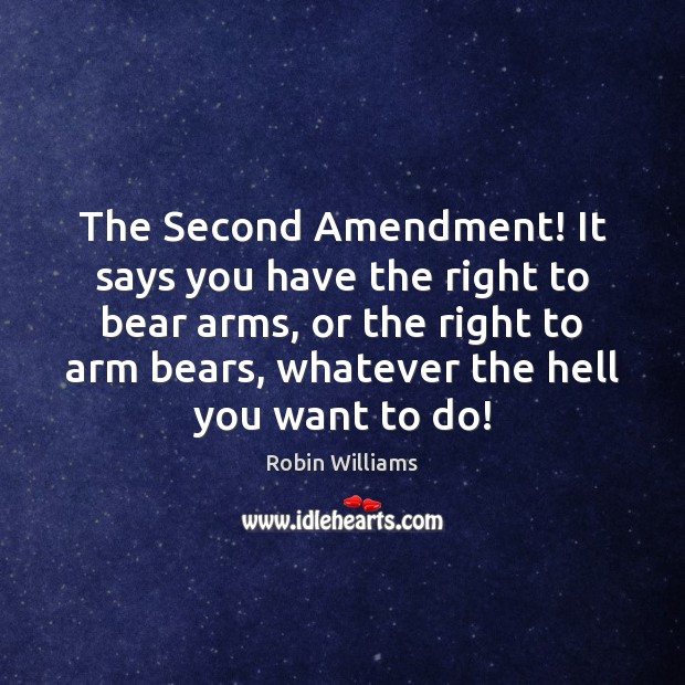 The Second Amendment! It says you have the right to bear arms, Image
