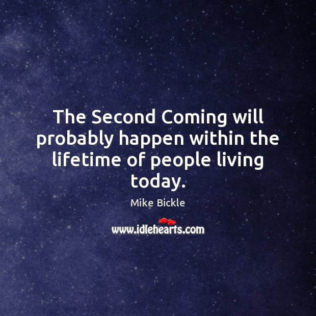 The Second Coming will probably happen within the lifetime of people living today. Image