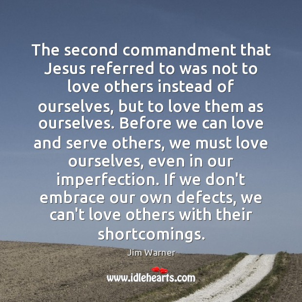 The second commandment that Jesus referred to was not to love others Imperfection Quotes Image