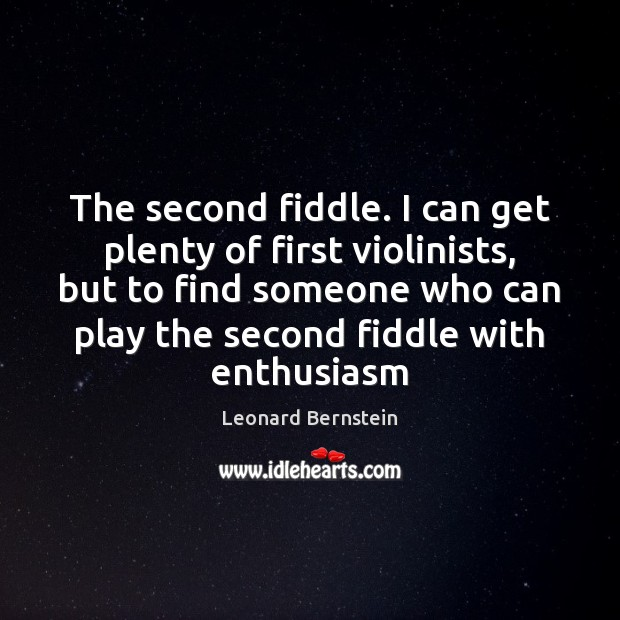 The second fiddle. I can get plenty of first violinists, but to Image