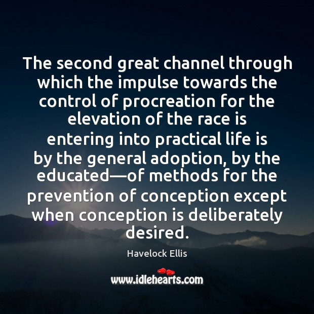 The second great channel through which the impulse towards the control of Havelock Ellis Picture Quote