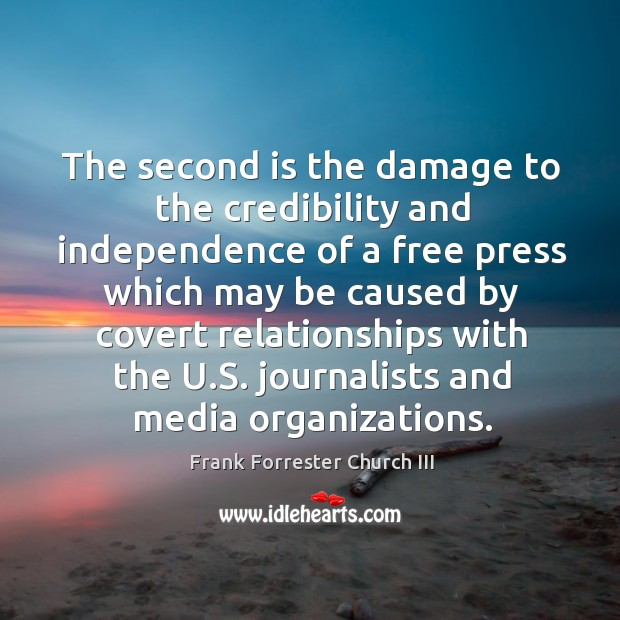 The second is the damage to the credibility and independence of a free press which may Image