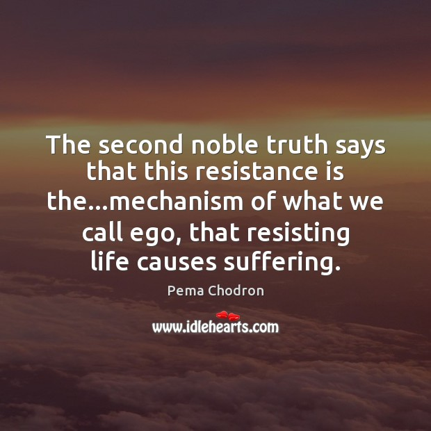 Image, The second noble truth says that this resistance is the…mechanism of