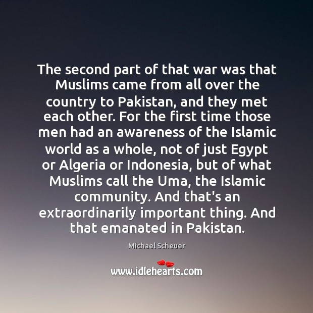 The second part of that war was that Muslims came from all Michael Scheuer Picture Quote