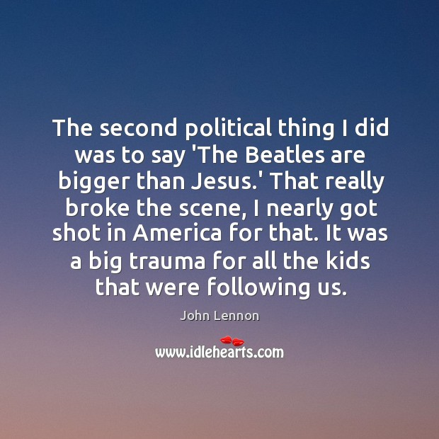 Image, The second political thing I did was to say 'The Beatles are