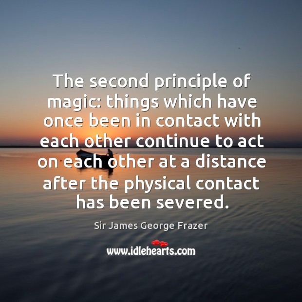 The second principle of magic: things which have once been in contact with each other continue to act on each other Image