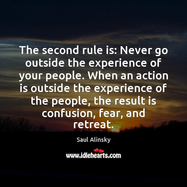 The second rule is: Never go outside the experience of your people. Saul Alinsky Picture Quote