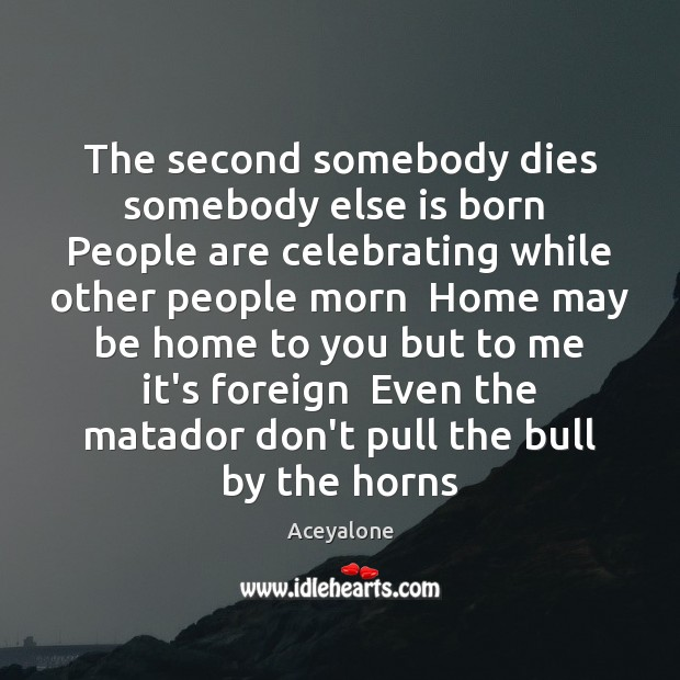 Image, The second somebody dies somebody else is born  People are celebrating while
