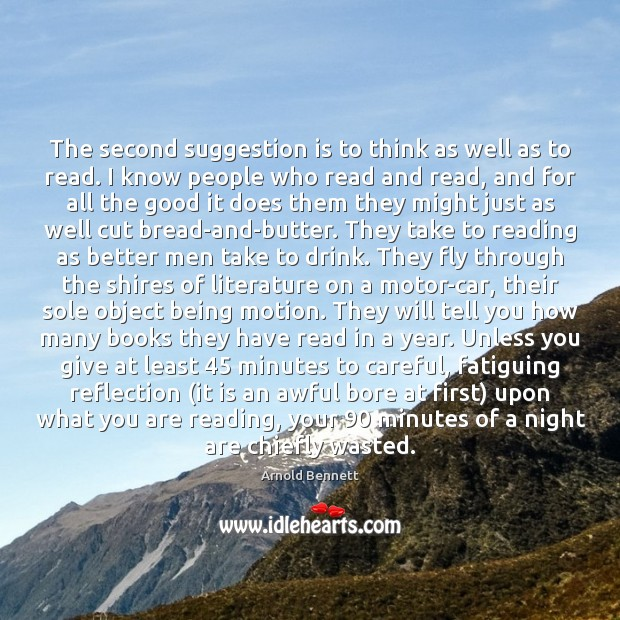 The second suggestion is to think as well as to read. I Arnold Bennett Picture Quote