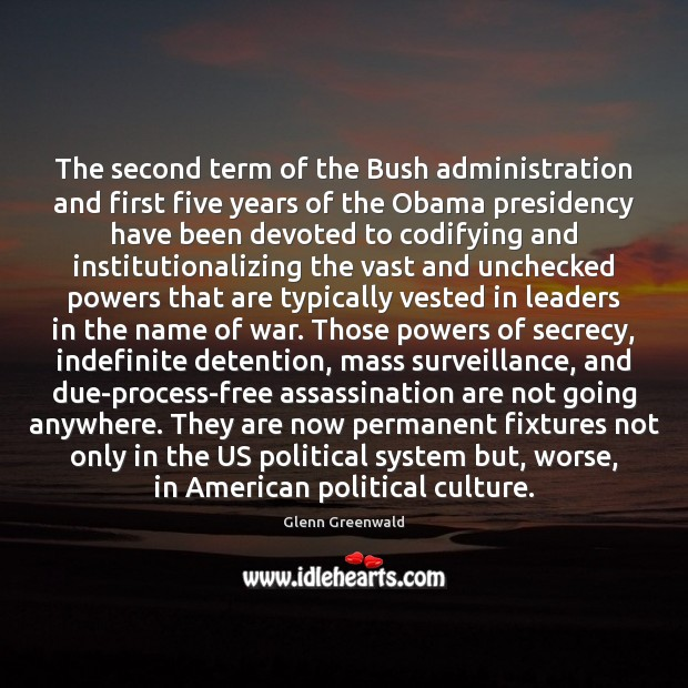 The second term of the Bush administration and first five years of Glenn Greenwald Picture Quote
