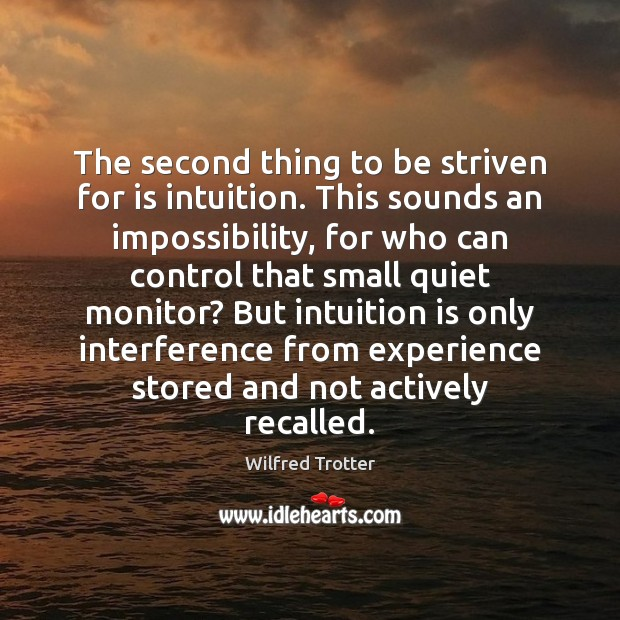The second thing to be striven for is intuition. This sounds an Image