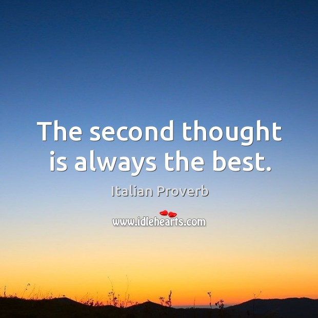 The second thought is always the best. Image