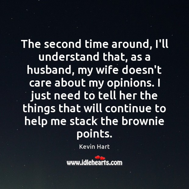 The second time around, I'll understand that, as a husband, my wife Image