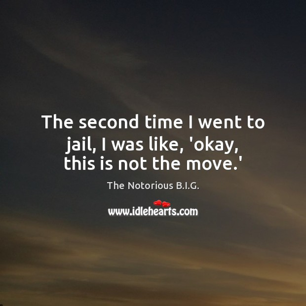The second time I went to jail, I was like, 'okay, this is not the move.' Image