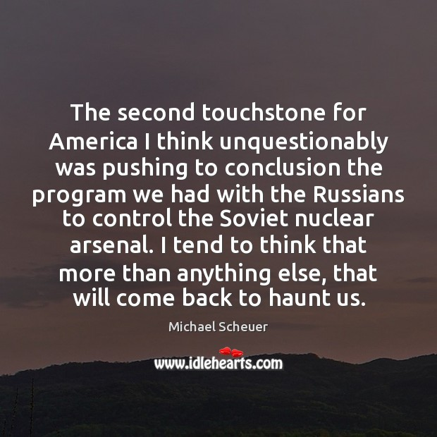 The second touchstone for America I think unquestionably was pushing to conclusion Michael Scheuer Picture Quote