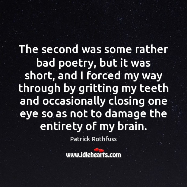 The second was some rather bad poetry, but it was short, and Patrick Rothfuss Picture Quote