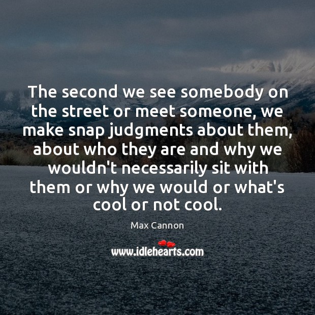 The second we see somebody on the street or meet someone, we Image