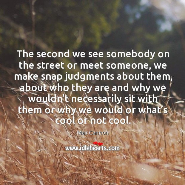 The second we see somebody on the street or meet someone Max Cannon Picture Quote