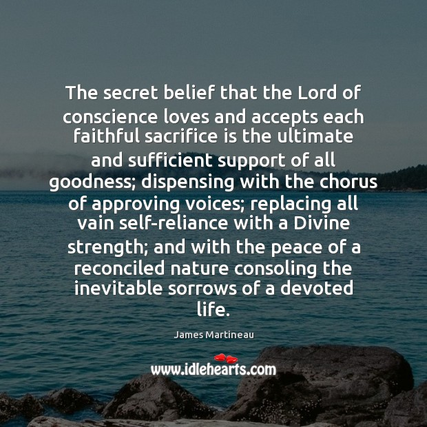The secret belief that the Lord of conscience loves and accepts each Sacrifice Quotes Image