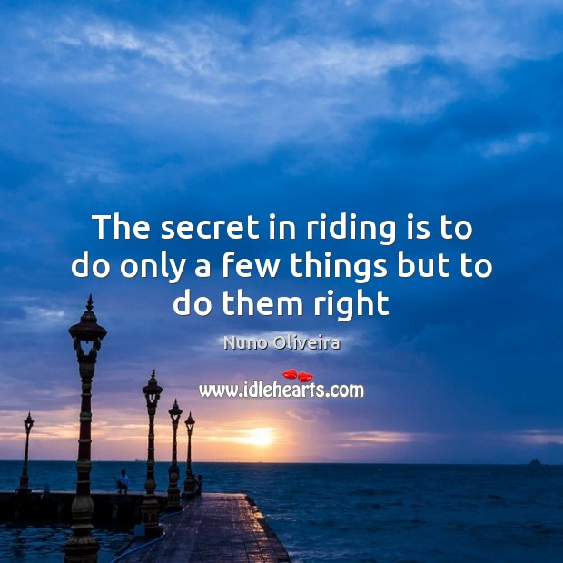 The secret in riding is to do only a few things but to do them right Image