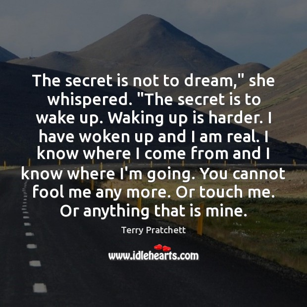 """The secret is not to dream,"""" she whispered. """"The secret is to Dream Quotes Image"""