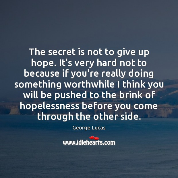 Image, The secret is not to give up hope. It's very hard not