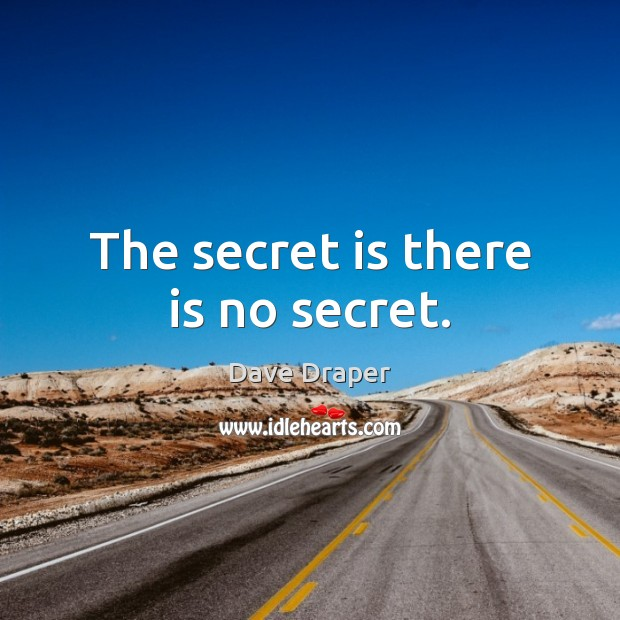 The secret is there is no secret. Image
