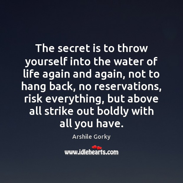 The secret is to throw yourself into the water of life again Image