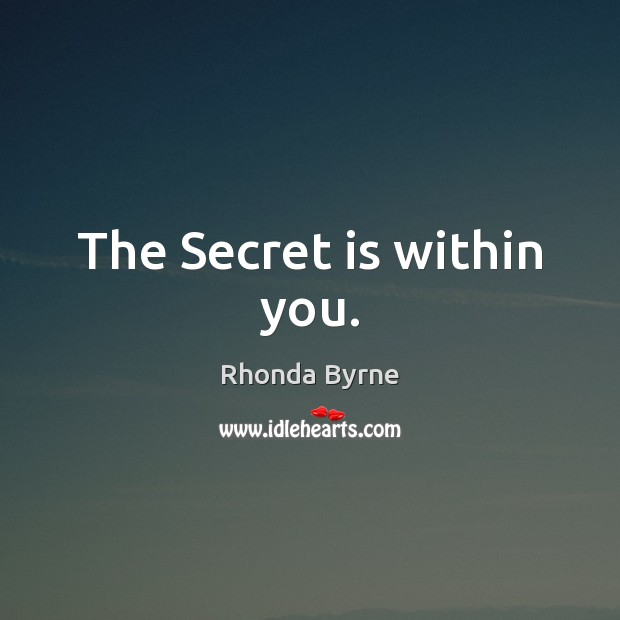 The Secret is within you. Rhonda Byrne Picture Quote