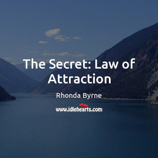 The Secret: Law of Attraction Rhonda Byrne Picture Quote