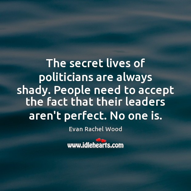 The secret lives of politicians are always shady. People need to accept Image