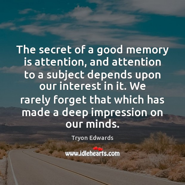 The secret of a good memory is attention, and attention to a Tryon Edwards Picture Quote