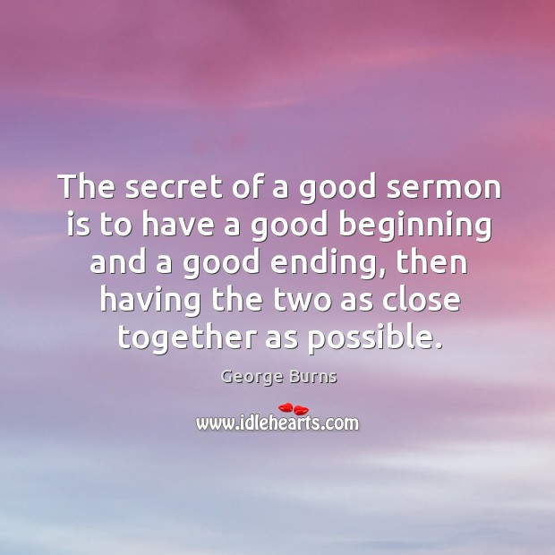 Image, The secret of a good sermon is to have a good beginning and a good ending