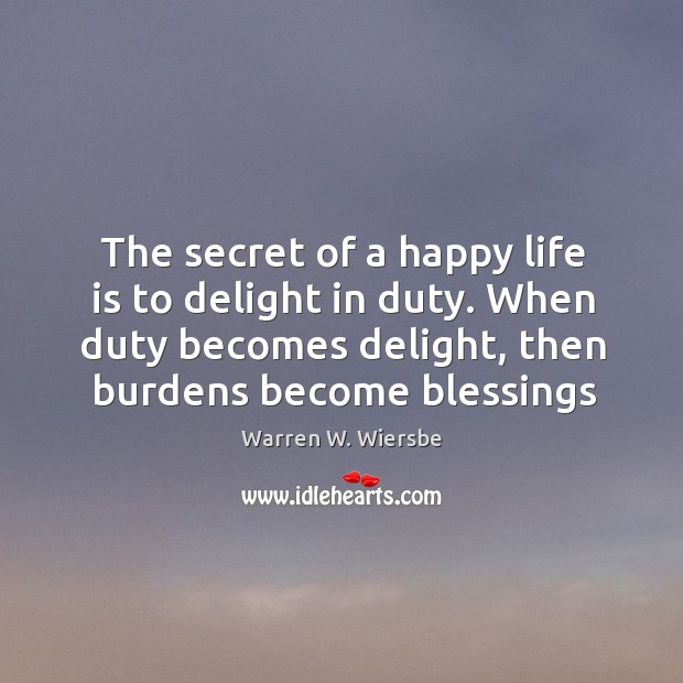 The secret of a happy life is to delight in duty. When Image