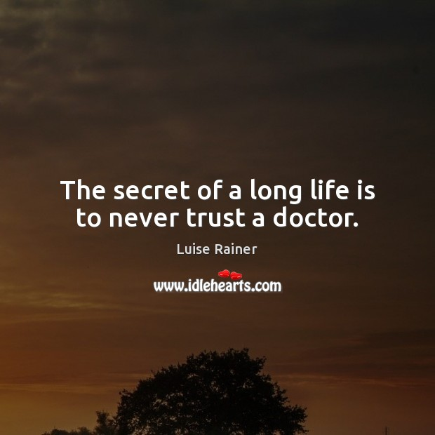 The secret of a long life is to never trust a doctor. Never Trust Quotes Image