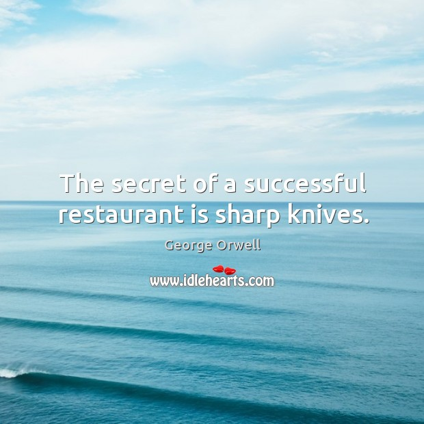 Image, The secret of a successful restaurant is sharp knives.