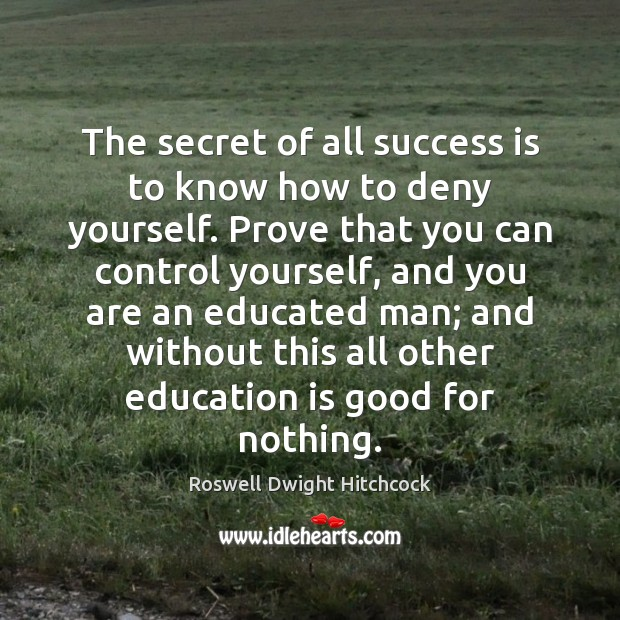 The secret of all success is to know how to deny yourself. Image