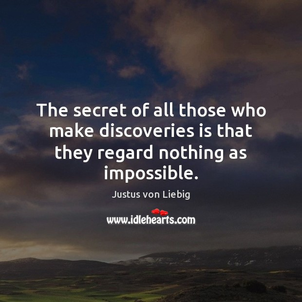 Image, The secret of all those who make discoveries is that they regard nothing as impossible.