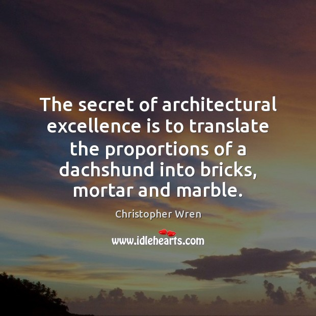 The secret of architectural excellence is to translate the proportions of a Image