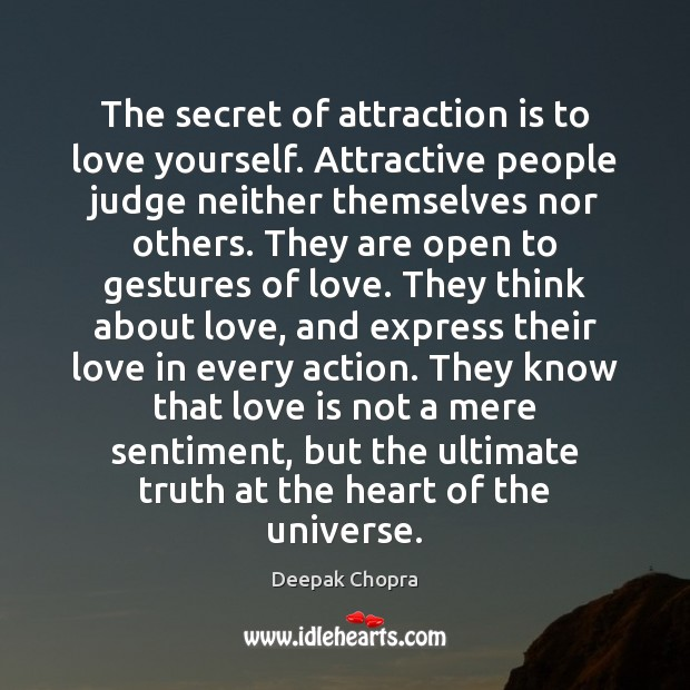 The secret of attraction is to love yourself. Attractive people judge neither Image
