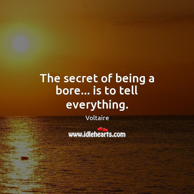 Image, The secret of being a bore… is to tell everything.